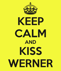 Poster: KEEP CALM AND KISS WERNER