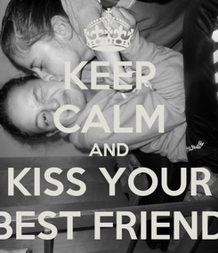 Poster: KEEP CALM AND KISS YOUR BEST FRIEND