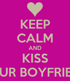 Poster: KEEP CALM AND KISS YOUR BOYFRIEND