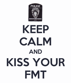 Poster: KEEP CALM AND KISS YOUR FMT