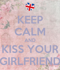 Poster: KEEP CALM AND KISS YOUR GIRLFRIEND