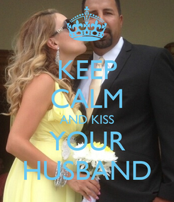 Poster: KEEP CALM AND KISS YOUR HUSBAND