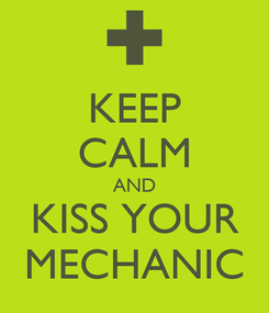 Poster: KEEP CALM AND KISS YOUR MECHANIC
