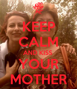 Poster: KEEP CALM AND KISS  YOUR MOTHER