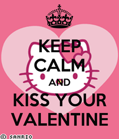 Poster: KEEP CALM AND KISS YOUR VALENTINE