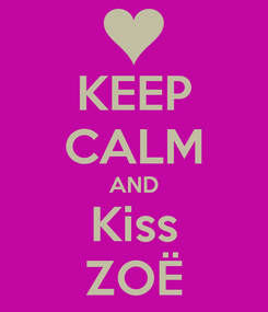 Poster: KEEP CALM AND Kiss ZOË