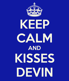 Poster: KEEP CALM AND KISSES DEVIN