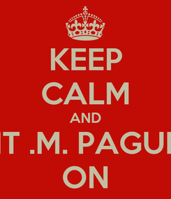 Poster: KEEP CALM AND KIT .M. PAGUIA ON