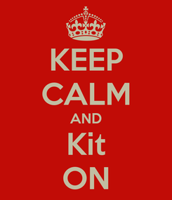 Poster: KEEP CALM AND Kit ON