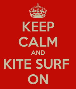 Poster: KEEP CALM AND KITE SURF  ON