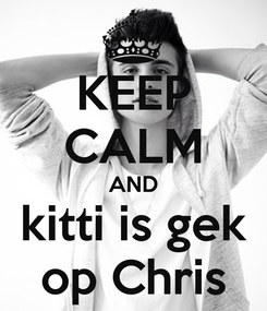 Poster: KEEP CALM AND kitti is gek op Chris