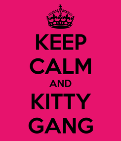 Poster: KEEP CALM AND KITTY GANG
