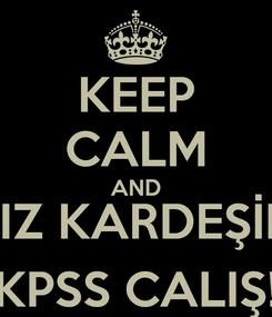 Poster: KEEP CALM AND KIZ KARDEŞİM KPSS CALIŞ!