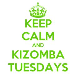 Poster: KEEP CALM AND KIZOMBA TUESDAYS