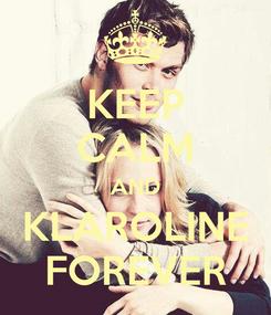 Poster: KEEP CALM AND KLAROLINE FOREVER