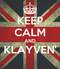 Poster: KEEP CALM AND KLAYVEN'