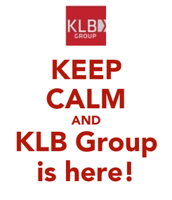 Poster: KEEP CALM AND KLB Group is here!