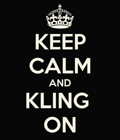 Poster: KEEP CALM AND KLING  ON
