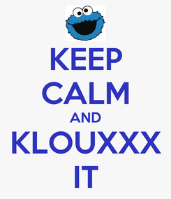 Poster: KEEP CALM AND KLOUXXX IT