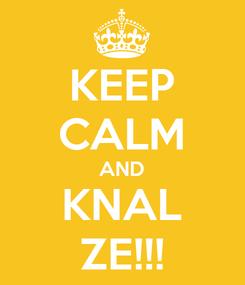 Poster: KEEP CALM AND KNAL ZE!!!