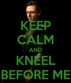 Poster: KEEP CALM AND KNEEL BEFORE ME