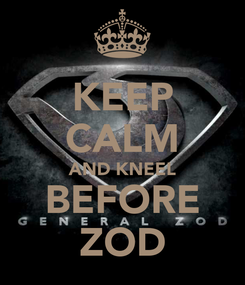 Poster: KEEP CALM AND KNEEL BEFORE ZOD
