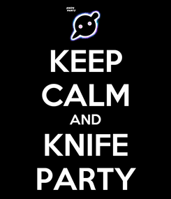 Poster: KEEP CALM AND KNIFE PARTY