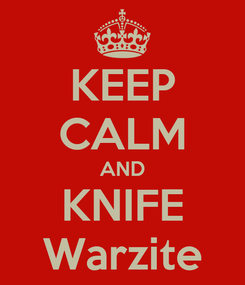 Poster: KEEP CALM AND KNIFE Warzite