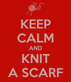 Poster: KEEP CALM AND KNIT A SCARF