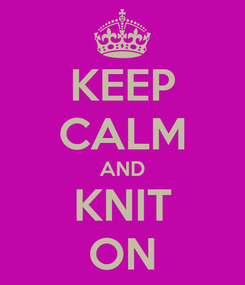 Poster: KEEP CALM AND KNIT ON