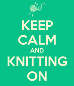 Poster: KEEP CALM AND KNITTING ON