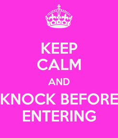 Poster: KEEP CALM AND KNOCK BEFORE ENTERING