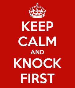 Poster: KEEP CALM AND KNOCK FIRST