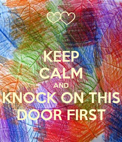 Poster: KEEP CALM AND KNOCK ON THIS DOOR FIRST