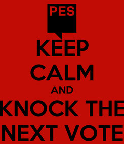 Poster: KEEP CALM AND KNOCK THE NEXT VOTE