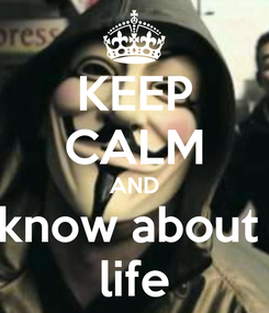 Poster: KEEP CALM AND know about  life