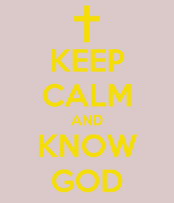 Poster: KEEP CALM AND KNOW GOD