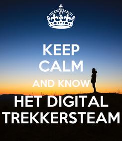Poster: KEEP CALM AND KNOW HET DIGITAL TREKKERSTEAM