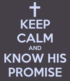 Poster: KEEP CALM AND KNOW HIS PROMISE
