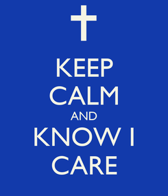 Poster: KEEP CALM AND KNOW I CARE