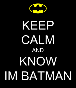 Poster: KEEP CALM AND KNOW IM BATMAN