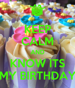 Poster: KEEP CALM AND KNOW ITS MY BIRTHDAY