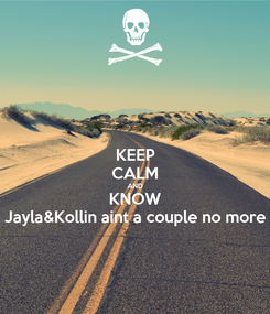 Poster: KEEP CALM AND KNOW Jayla&Kollin aint a couple no more