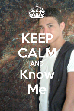Poster: KEEP CALM AND Know Me