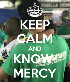 Poster: KEEP CALM AND KNOW  MERCY