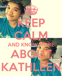 Poster: KEEP CALM AND KNOW MORE  ABOUT  KATHLEEN