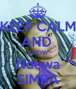 Poster: KEEP CALM AND  KNOW Ndewa SIMBA