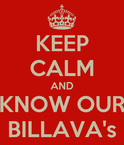 Poster: KEEP CALM AND KNOW OUR BILLAVA's