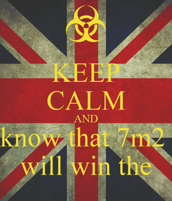 Poster: KEEP CALM AND know that 7m2  will win the