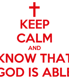 Poster: KEEP CALM AND KNOW THAT GOD IS ABLE